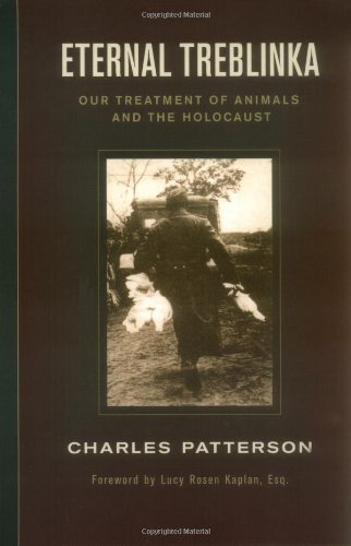 Eternal Treblinka: Our Treatment of Animals and the Holocaust Charles Patterson Claire Samuel blog