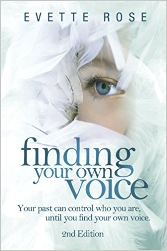 Finding Your Own Voice Your past can control who you are, until you find your own voice Evette Rose
