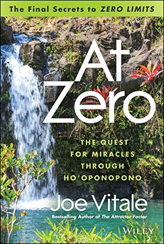 At Zero The Final Secrets to Zero Limits The Quest for Miracles Through Ho oponopono